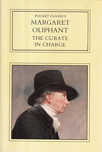 The Curate in Charge (Pocket Classics S.): Oliphant, Mrs.