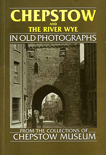 Chepstow and the River Wye in Old Photographs