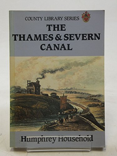 The Thames and Severn Canal (County Library Series): Household, Humphrey