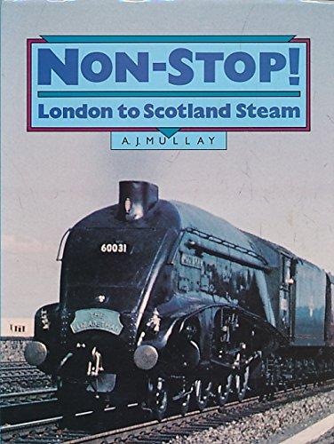 Non-Stop!: London to Scotland Steam: Mullay, A. J.