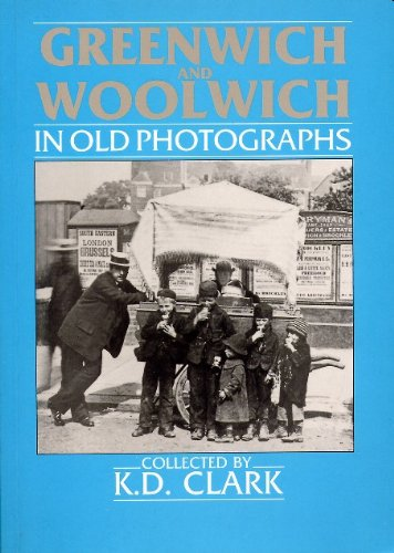 Greenwich and Woolwich in Old Photographs: Clark, K.D.