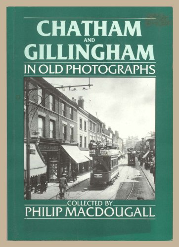 Chatham and Gillingham in Old Photographs (Britain in Old Photographs): MacDougall, Philip