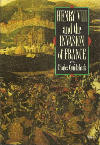 HENRY VIII AND THE INVASION OF FRANCE.
