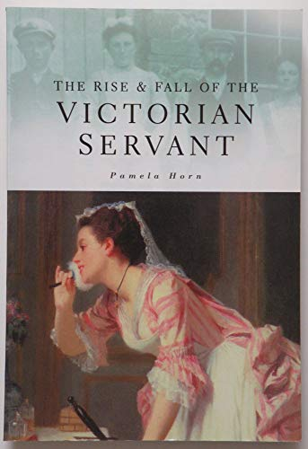 9780862998196: The Rise and Fall of the Victorian Servant (Illustrated History Paperbacks)