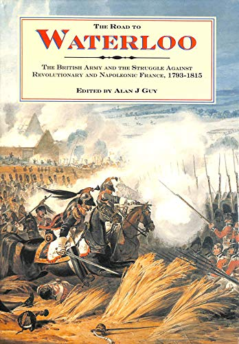 9780862999193: The Road to Waterloo: British Army and the Struggle Against Revolutionary and Napoleonic France, 1793-1815