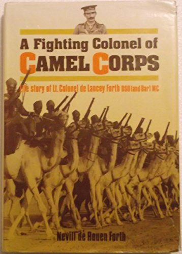 9780863034961: Fighting Colonel of Camel Corps, A: Life and Experiences of Lieutenant-Colonel N.B.de Lancey Forth, D.S.O.and Bar, M.C.