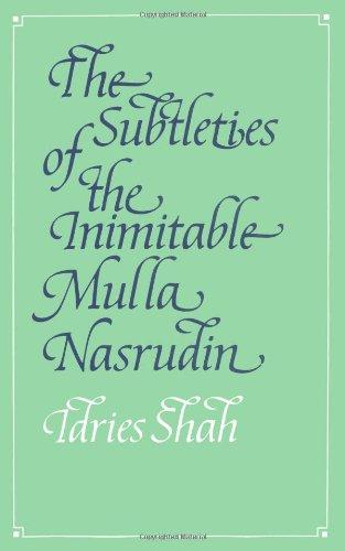 The Subtleties of the Inimitable Mulla Nasrudin: Shah, Idries