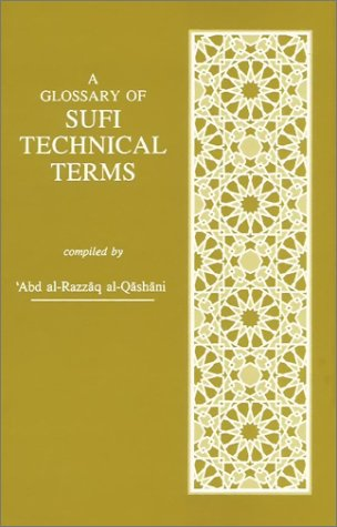 A Glossary of Sufi Technical Terms [Jan 01, 1991] Abd al-Razzag al Qashani; A.