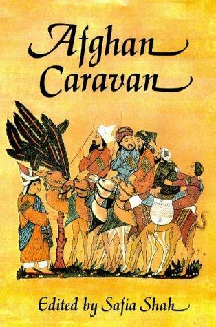 Afghan Caravan: Shah, Safia (editor)