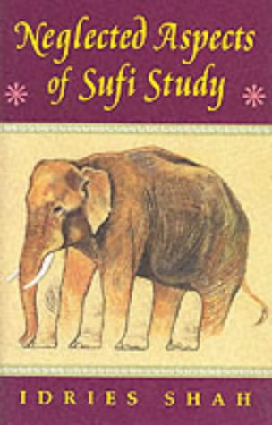 Neglected Aspects of Sufi Study: Beginning to Begin: Idries Shah