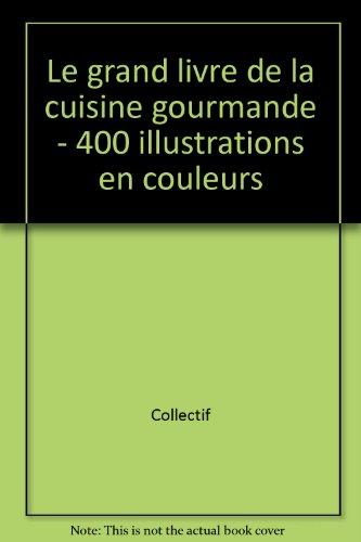 9780863074837: Le grand livre de la cuisine gourmande - 400 illustrations en couleurs