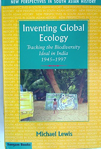 Inventing Global Ecology. Tracking the Biodiversity Ideal in India 1945 - 1997.: Lewis, Michael