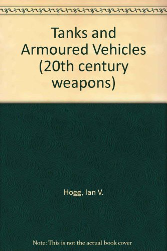 Tanks and Armoured Vehicles (20th century weapons) (0863131042) by Hogg, Ian V.