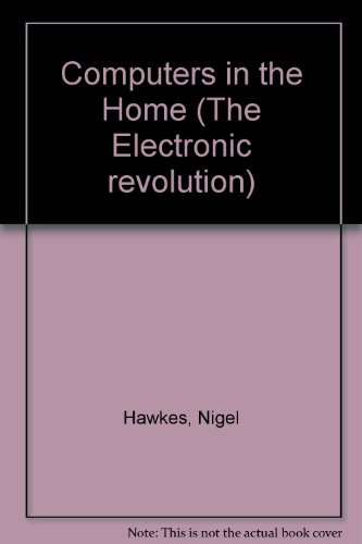 The Electronic Revolution Computers in the Home: Nigel Hawkes