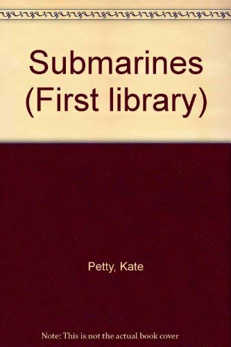 Submarines (First library) (9780863134210) by Kate Petty