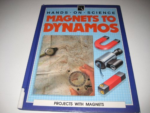 Magnets to Dynamos: Projects with Magnetism (Hands on Science): Peter Lafferty
