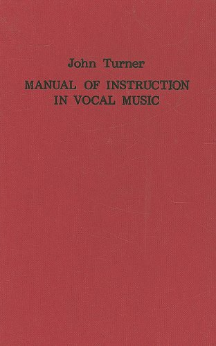 A Manual of Instruction in Vocal Music (1833): Turner, John; Rainbow, Bernarr