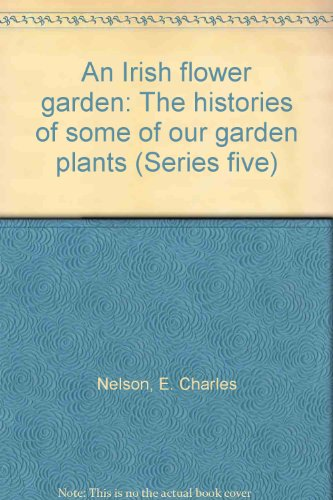 An Irish flower garden: The histories of some of our garden plants (Series five) (0863140963) by E. Charles Nelson