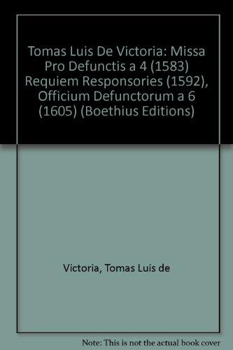 9780863141331: Tomas Luis De Victoria: Missa Pro Defunctis a 4 (1583) Requiem Responsories (1592), Officium Defunctorum a 6 (1605) (Boethius Editions)