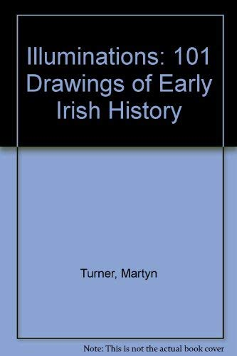 Illuminations: 101 Drawings from Early Irish History: Turner, Martyn