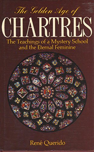 9780863150586: The Golden Age of Chartres: The Teachings of a Mystery School and the Eternal Feminine
