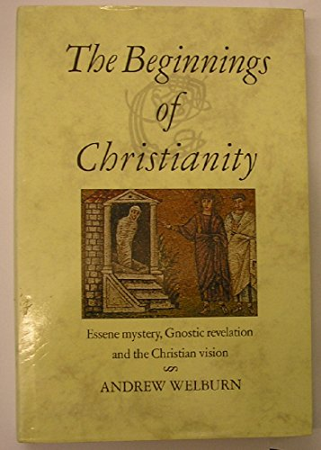 9780863151224: The Beginnings of Christianity: Essene Mystery, Gnostic Revelation and the Christian Vision