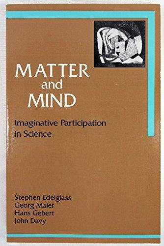Matter and Mind: Imaginative Participation in Science: Edelglass, Stephen; etc.