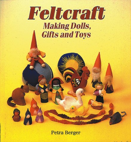 Feltcraft: Making Dolls, Gifts and Toys: Petra Berger