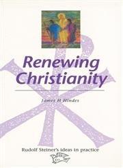 9780863151996: Renewing Christianity (Rudolf Steiner's Ideas in Practice)