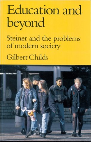 Education and Beyond, Steiner and the Problems of Modern Society: Gilbert Childs