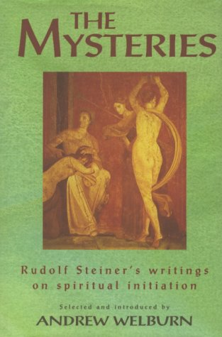 Mysteries Rudolf Steiner's Writings on Spiritual Initiation,The: Welburn, Andrew
