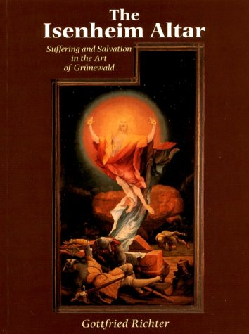 The Isenheim Altar: Suffering and Salvation in the Art of Grunewald: Gottfried Richter