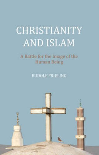 Christianity and Islam: A Battle for the Image of the Human Being: Frieling, Rudolf