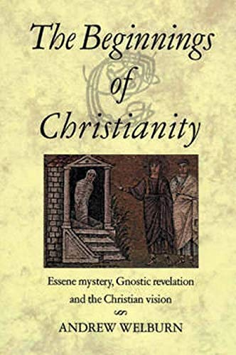 9780863154485: The Beginnings of Christianity: Essene Mystery, Gnostic Revelation and the Christian Vision