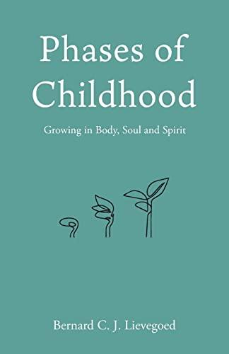 Phases of Childhood: Growing in Body, Soul: Bernard C. J.