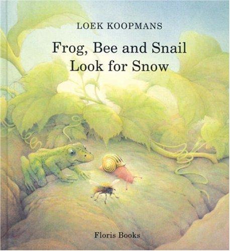 Frog, Bee, and Snail Look for Snow: Koopmans, Loek