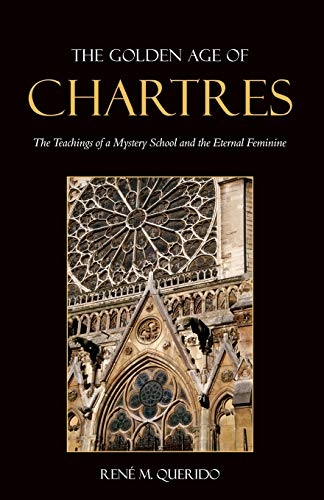 9780863156724: The Golden Age of Chartres: The Teachings of a Mystery School and the Eternal Feminine