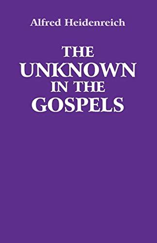 The Unknown in the Gospels: Heidenreich, Alfred