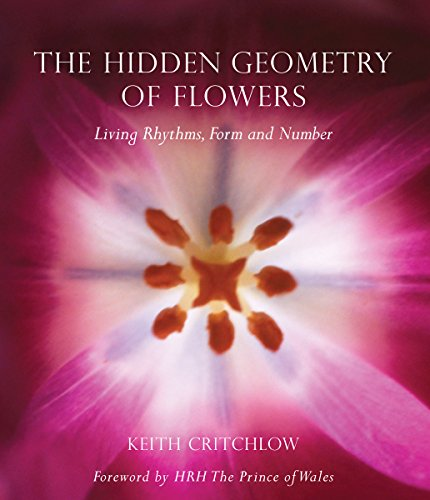 The Hidden Geometry of Flowers: Living Rhythms,: Keith Critchlow
