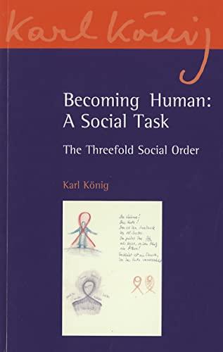 9780863158094: Becoming Human: A Social Task: The Threefold Social Order (Karl Koenig Archive)