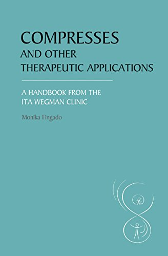 Compresses and Other Therapeutic Applications: A Handbook from the Ita Wegman Clinic: Fingado, ...