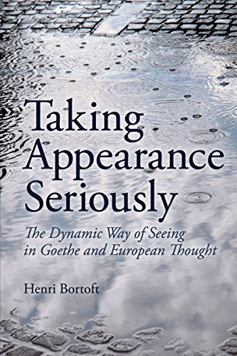 9780863159275: Taking Appearance Seriously: The Dynamic Way of Seeing in Goethe and European Thought