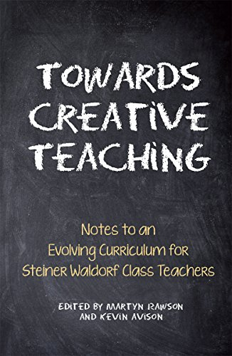 9780863159619: Towards Creative Teaching: Notes to an Evolving Curriculum for Steiner Waldorf Class Teachers