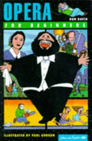 Opera for Beginners (Writers and Readers Documentary Comic Book.): David, Ron, Gordon, Paul