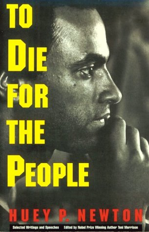 To Die for the People: The Writings of Huey P. Newton: Newton, Huey P.