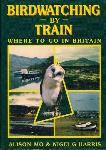 Birdwatching by Train : Where to Go in Britain