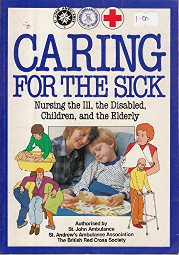 Caring for the Sick: Nursing the Ill, the Disabled, Children, and the Elderly