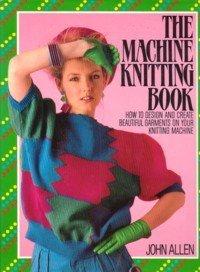 The Machine Knitting Book: Allen, John, Rowland,