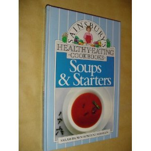 "Sainsbury""s Healthy Eating Cookbooks. Soups & Starters: Sarah Brown &"