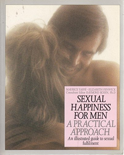 Sexual Happiness for Men: A Practical Approach (0863181597) by Maurice Yaffe; Elizabeth Fenwick; Raymond Rosen